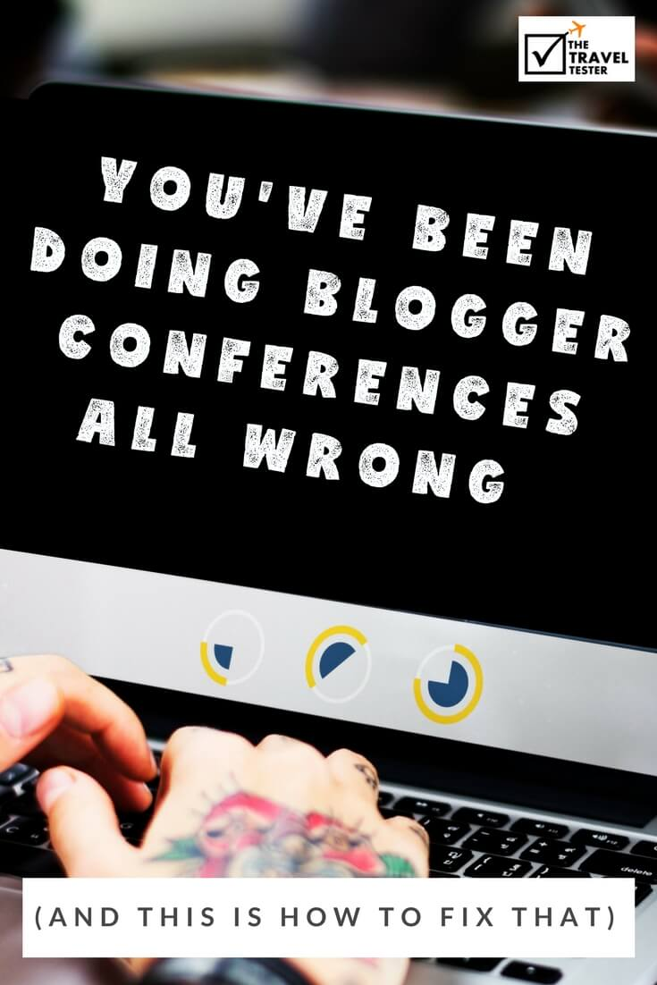 You've Been Doing Blogger Conferences All Wrong (And This is How to Fix That) || The Travel Tester